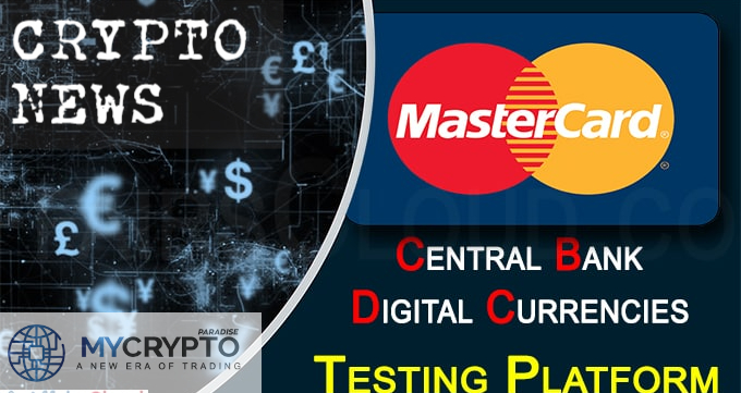 Mastercard Launches a Platform to Test the Proposed Central Bank Digital Currencies