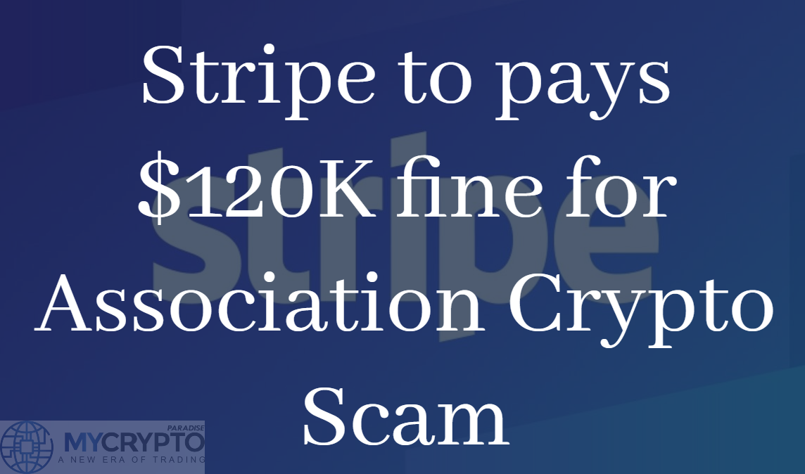 US-based Payment Process Company Stripe to pay $120,000 fine for Association with $8 Million Crypto Scam
